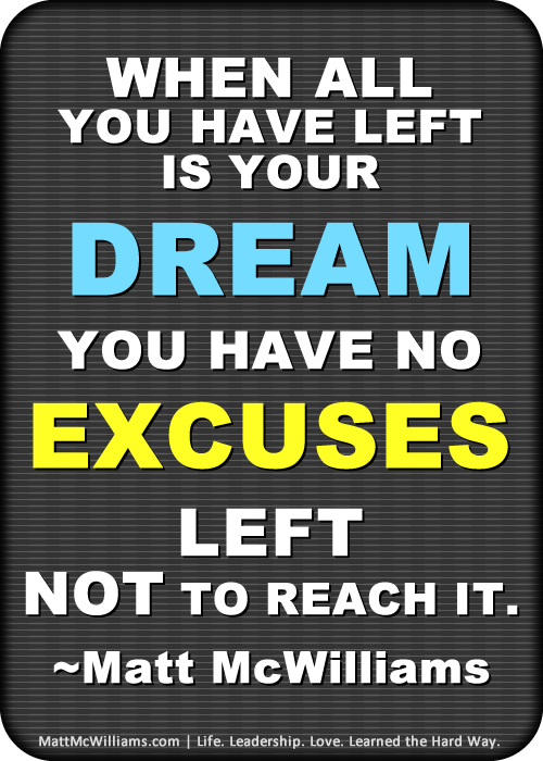 When all you have left is your dream. Matt McWilliams Quote
