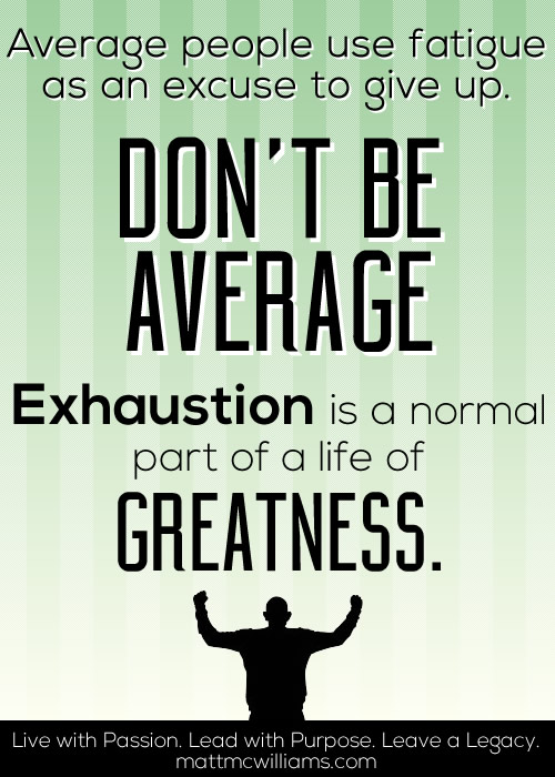 greatness-exhaustion-average-people-give-up-fatigue