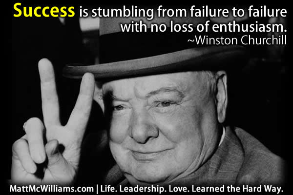Success is stumbling from failure to failure with no loss of enthusiasm. - Quote from Winston Churchill