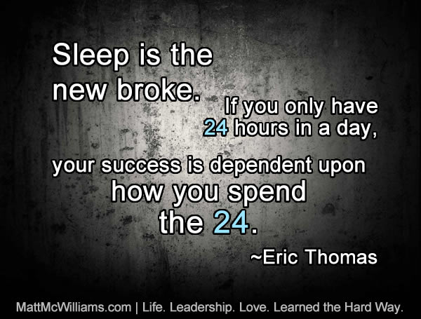 Sleep is the new broke...Quote by Eric Thomas