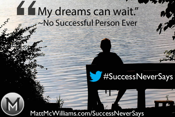 My dreams can wait - success quote