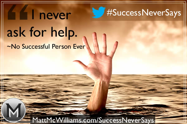 """I never ask for help."" Said No Successful Person Ever"