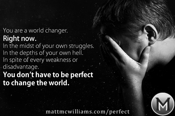 You don't have to be perfect to change the world