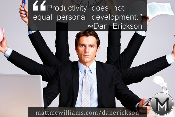 Productivity does not equal personal development - Dan Erickson