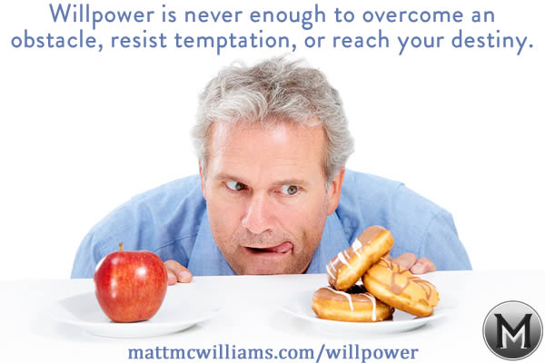 Why Willpower is Not Enough