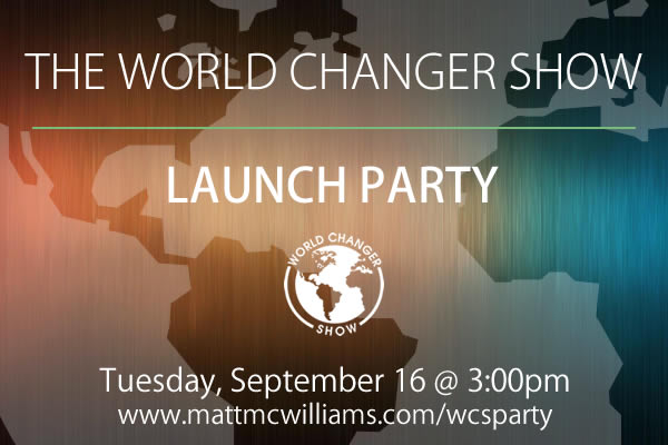 World Changer Show Launch Party