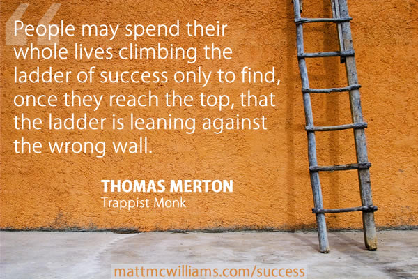 Climb the ladder of success on wrong wall quote