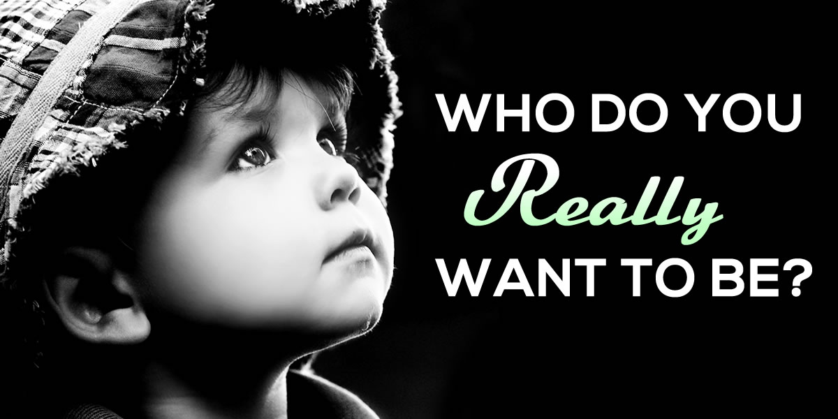 Who do you really want to be?