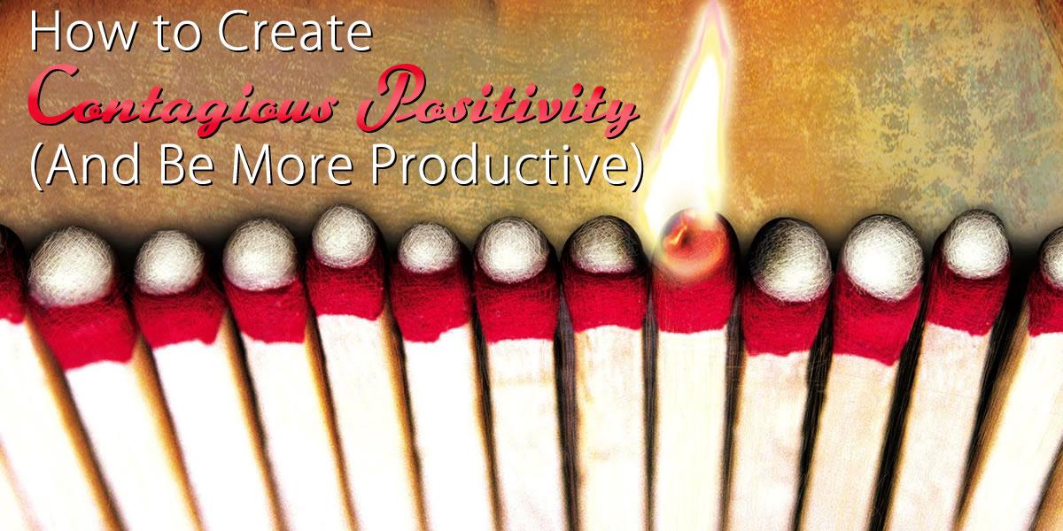 How to Create Contagious Positivity