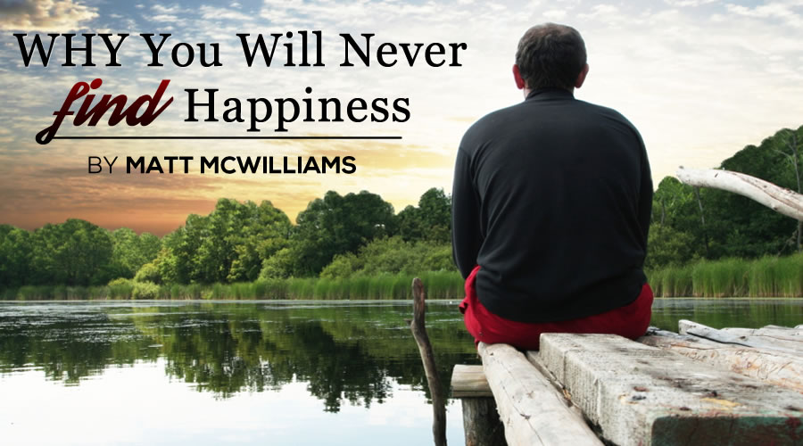 Why You Will Never Find Happiness