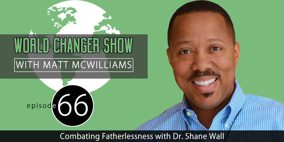 Combating Fatherlessness with Dr. Shane Wall