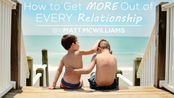 How to Get More Out of Every Relationship