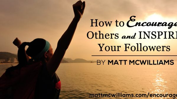 How to Encourage Others and Inspire Your Followers