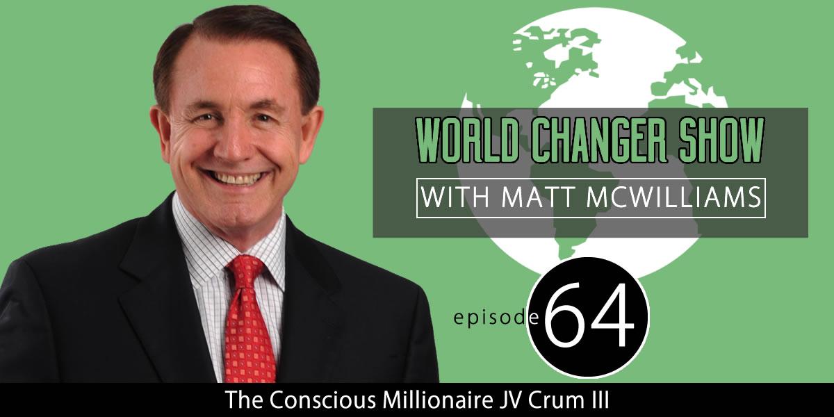 Episode 064: The Conscious Millionaire JV Crum III