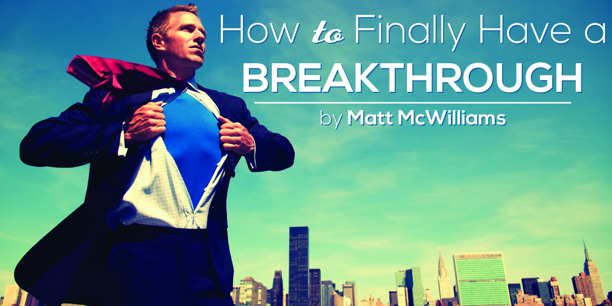 How to Finally Have a Breakthrough