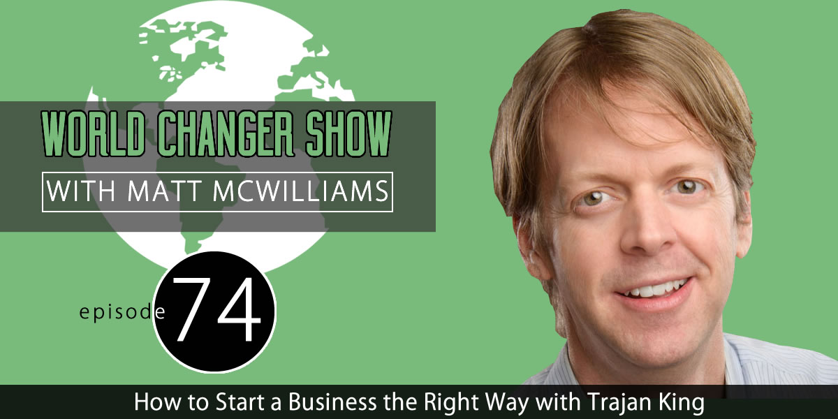 How to Start a Business the Right Way with Trajan King