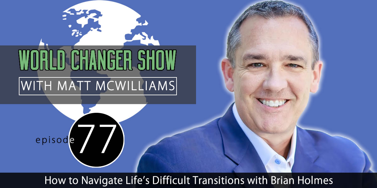 How to Navigate Life's Difficult Transitions with Brian Holmes