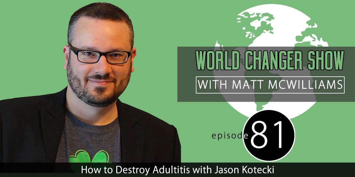 How to Destroy Adultitis with Jason Kotecki