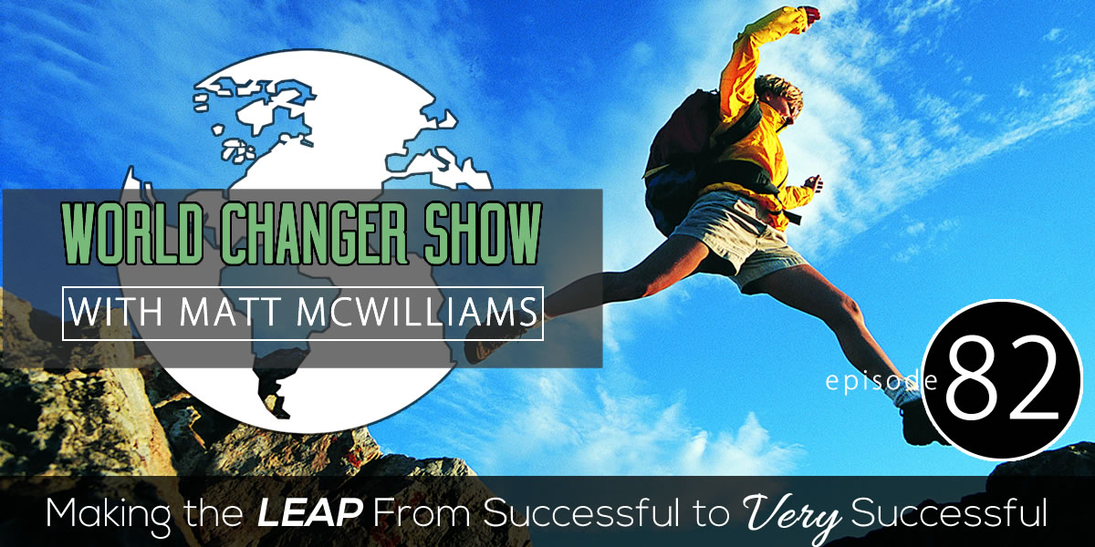 Episode 082: Making the Leap From Successful to Very Successful