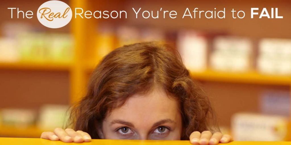 The Real Reason You're Afraid to Fail