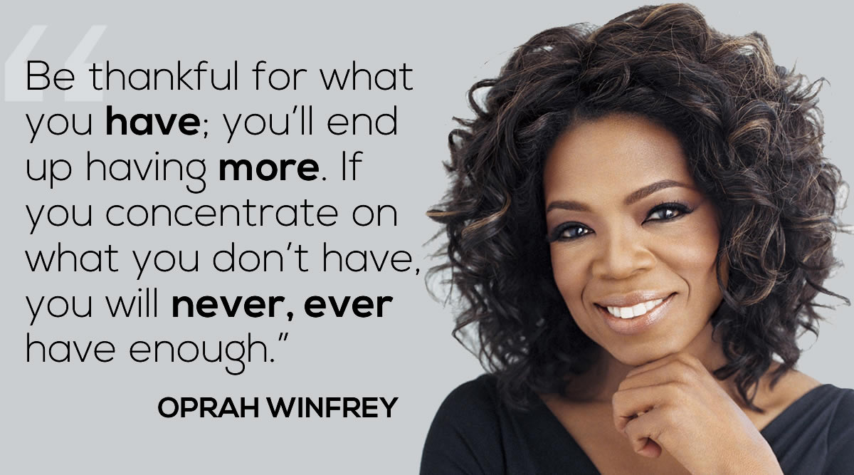 Oprah Winfrey Be Thankful For What You Have Youll End Up Having