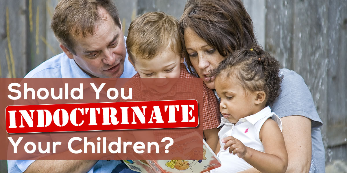 Should You Indoctrinate Your Children?
