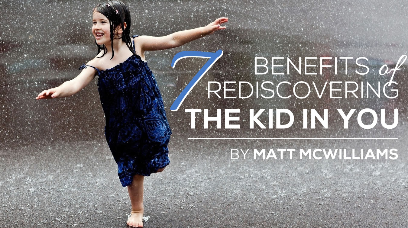 7 Benefits to Rediscovering the Kid in You