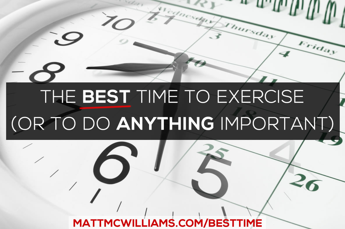 The Best Time to Exercise (Or to do Anything Important)