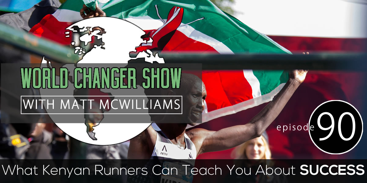 Episode 090: What Kenyan Runners Can Teach You About Success