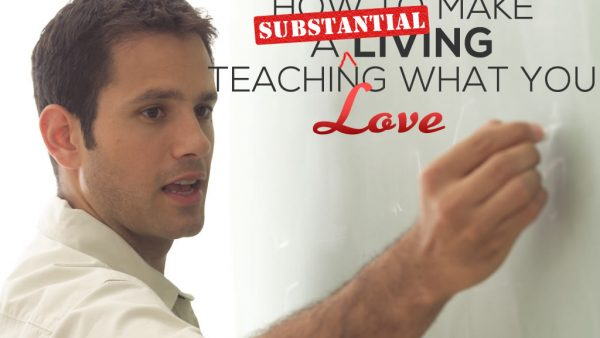 How to Make a (Substantial) Living Teaching What You Love