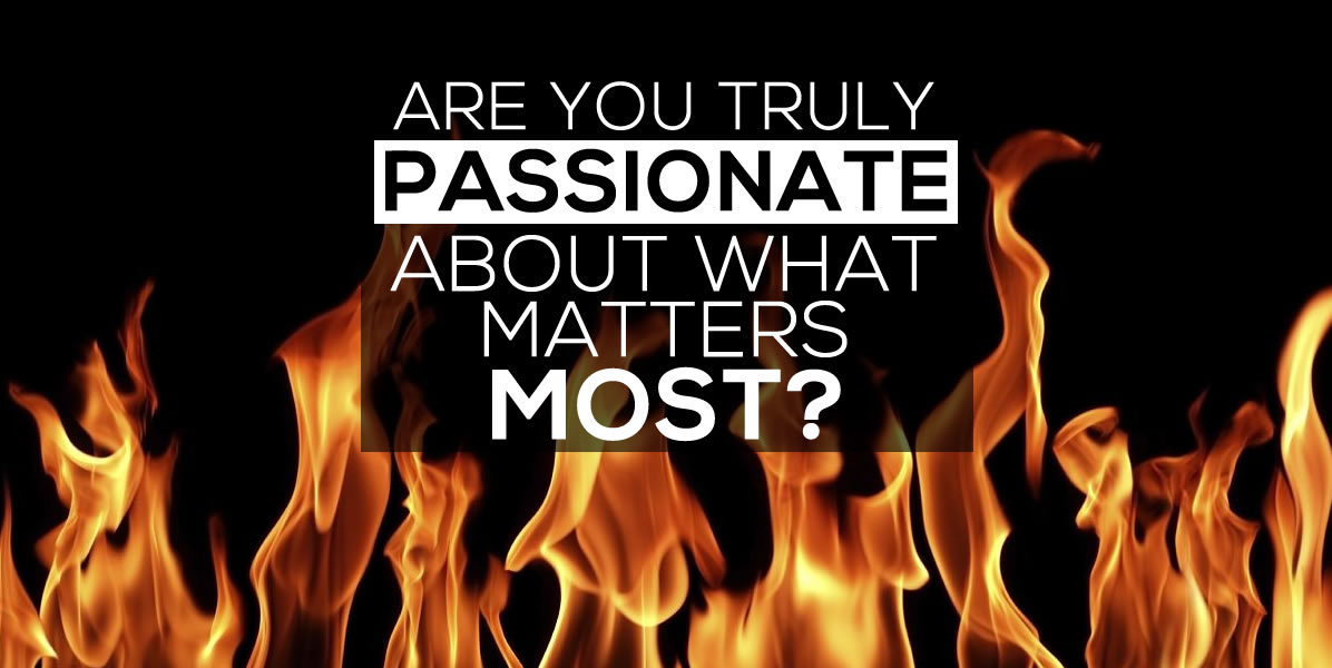 Are You Truly Passionate About the Things That Matter Most?