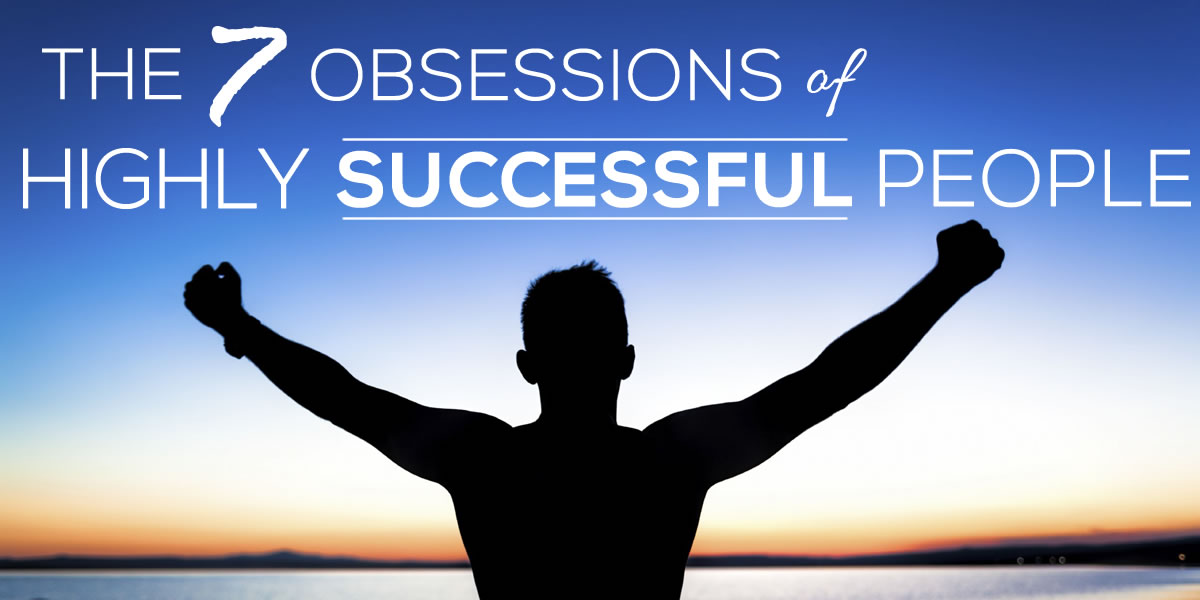 The 7 Obsessions of Highly Successful People