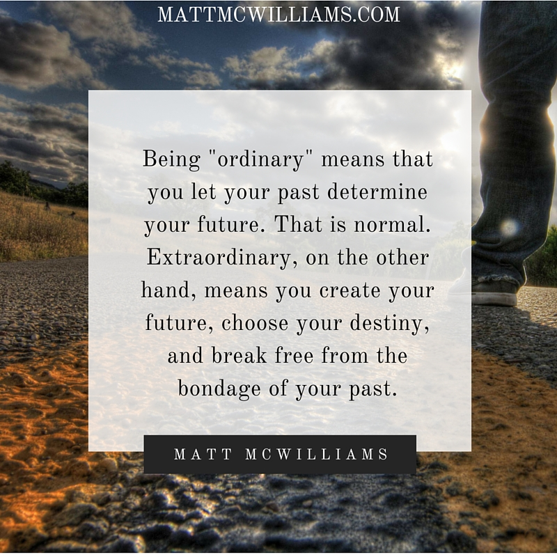 Matt Mcwilliams Quote Being Ordinary Means That You Let Your