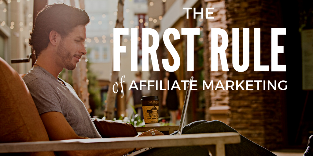 The first rule of affiliate marketing