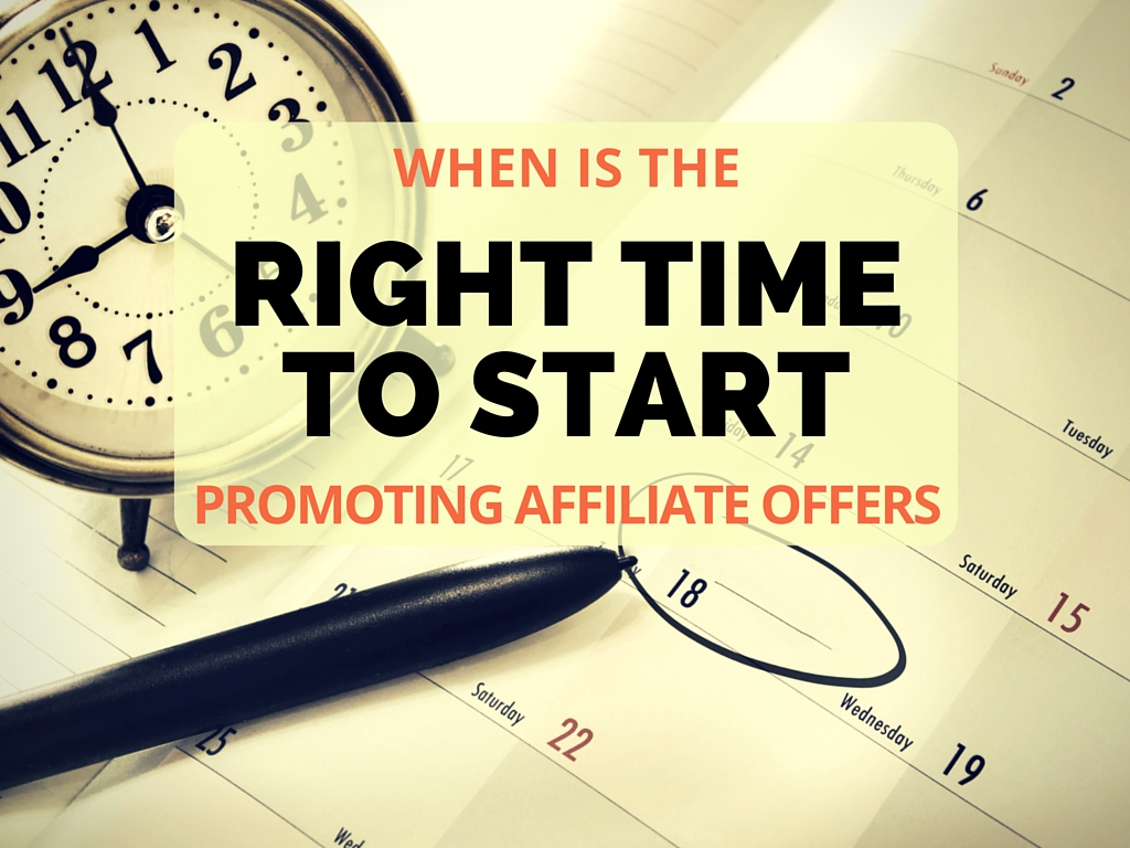 When is the Right Time to Start Promoting Affiliate Offers?