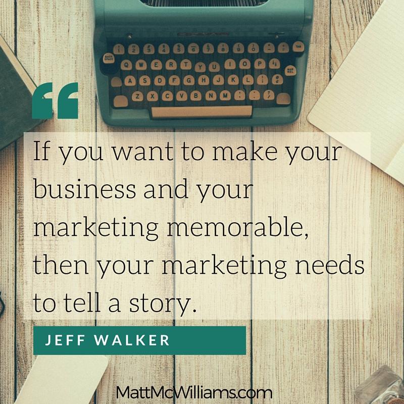 Jeff Walker Quote on Memorable Marketing