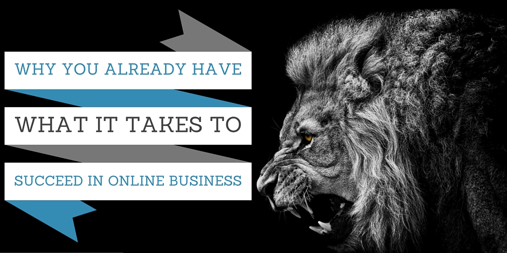 What it takes to succeed in online business
