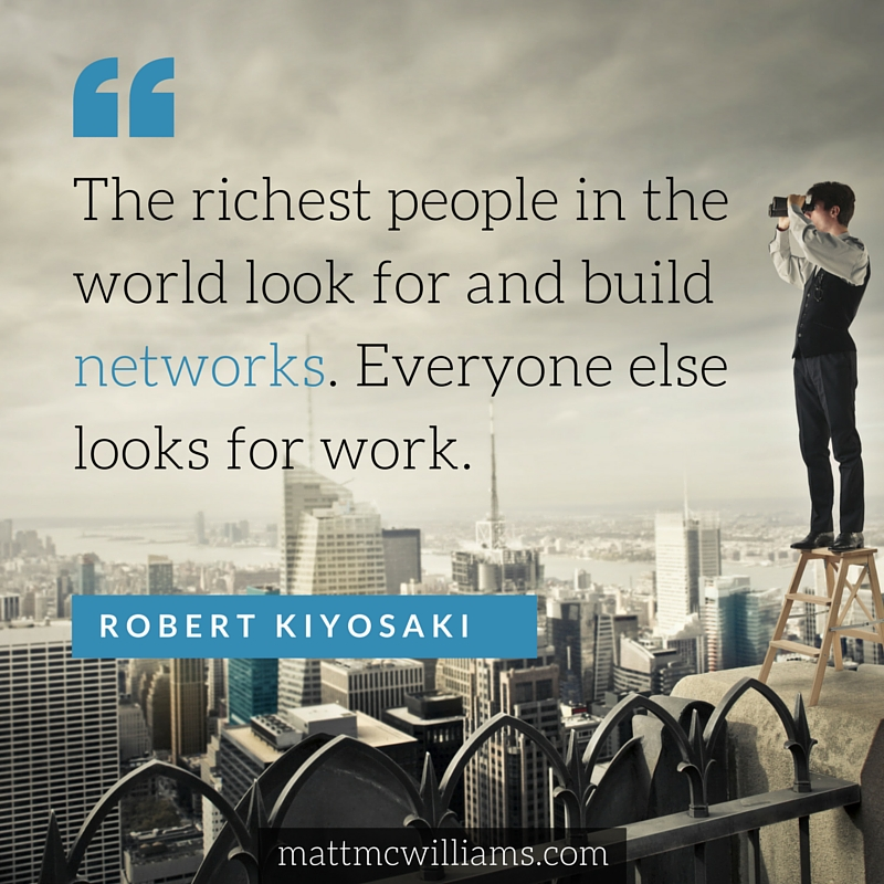 Robert Kiyosaki Quote: The richest people in the world look for and build networks. Everyone else looks for work.