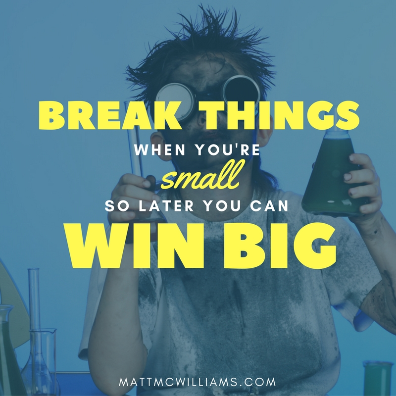Break things small and win big quote