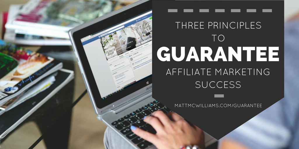3 Principles to Guarantee Affiliate Marketing Success Anthony Metivier