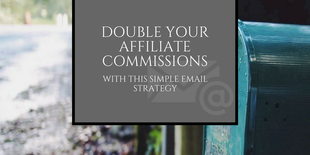Double Your Commissions Using this Email Strategy