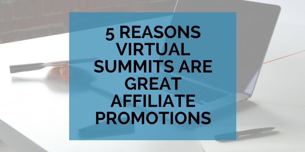 5 Reasons Why Virtual Summits are Great Affiliate Promotions