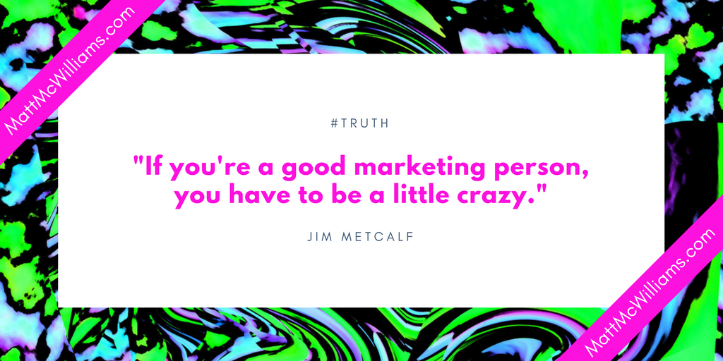 Jim Metcalf quote on Good Marketing
