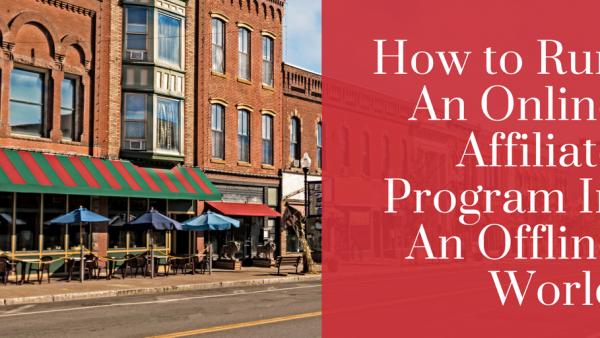 How to Run An Online Affiliate Program In An Offline World