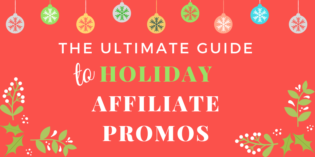 the ultimate guide to holiday affiliate promotions