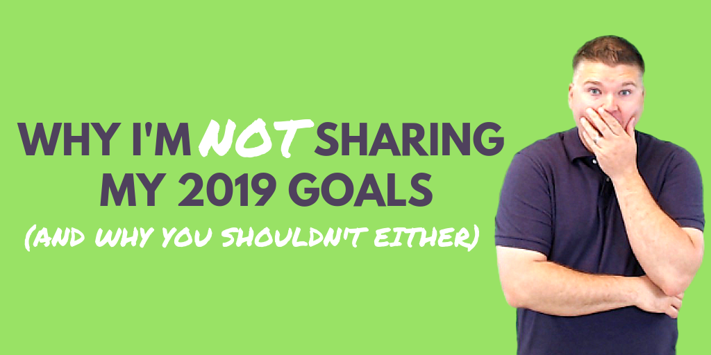 not sharing my 2019 goals...here's why