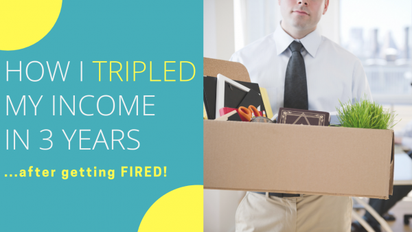 how I tripled my income after getting fired