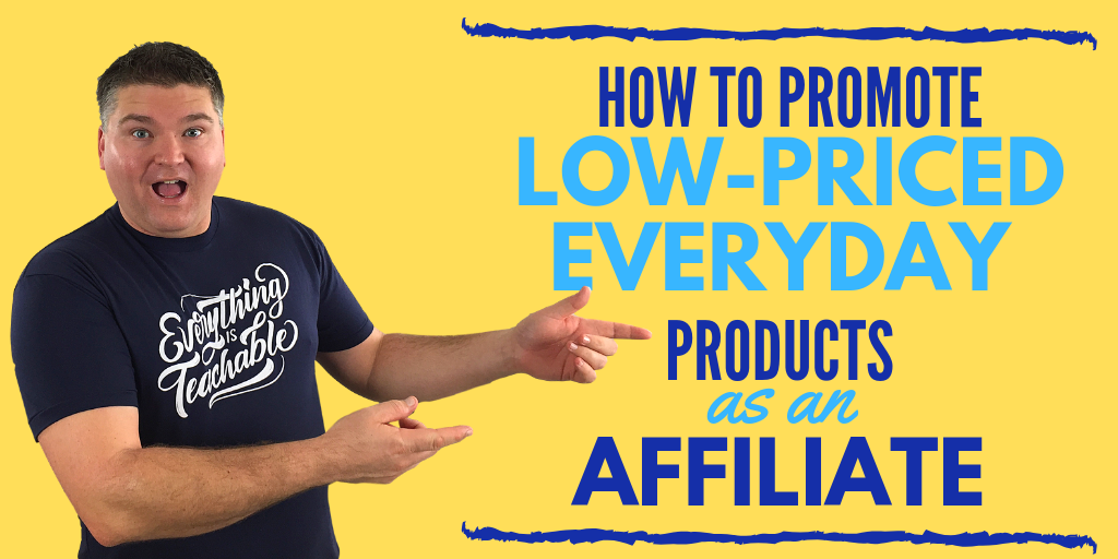 How to promote low-priced everyday products as an affiliate