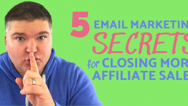 5 email secrets for closing more affiliate sales