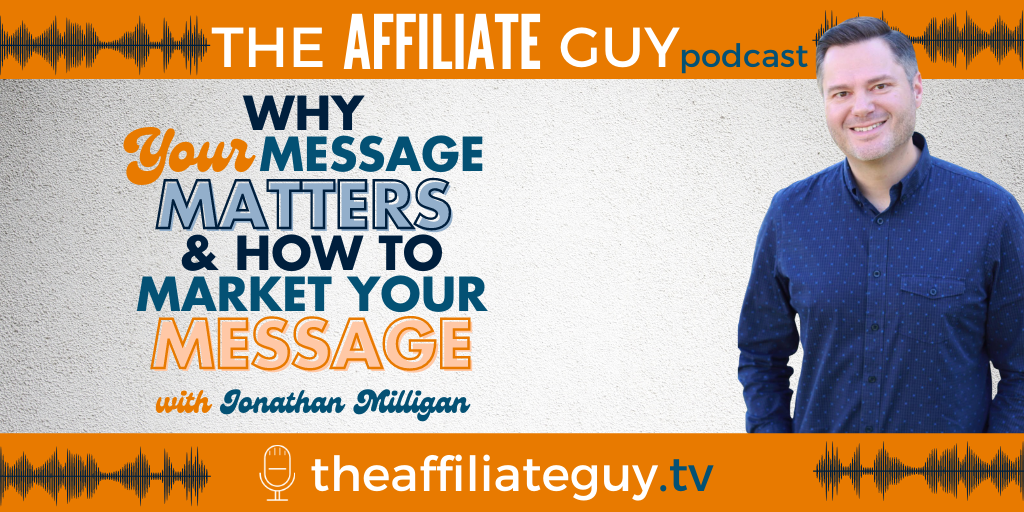 Why Your Message Matters & How to Market Your Message with Jonathan Milligan